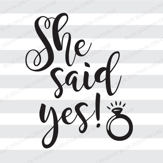 She Said Yes Svg Pdf Png Electronic Cutter Files Diy Etsy