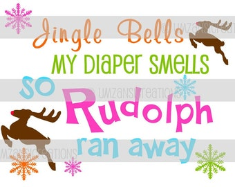 "DIY Printable ""Jingle Bells My Diaper Smells so Rudolph ran away"" Iron On Transfer (PNG Digital Image)"