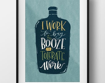 I Work to Buy Booze to Tolerate Work Wall Art Print - 11x17