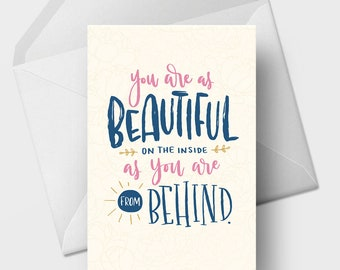 As Beautiful on the Inside as You are from Behind - 5x7 Funny Love Romance Greeting Card