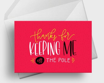 Thanks For Keeping Me Off the Pole - 5x7 Funny Father's Day, Mother's Day, Parents Greeting Card