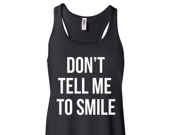 Don't Tell Me To Smile Flowy Tank Top Funny Workout Tank