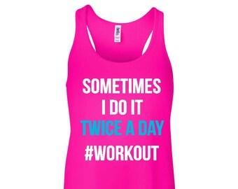 Sometimes I Do It Twice A Day #Workout Flowy Tank Top Women's Flowy Tank Workout Tank Tank Top