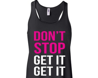 Don't Stop Get It Get It Flowy Tank Top Women's Flowy Tank Workout Funny Tank Top