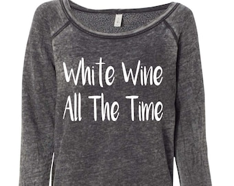 White Wine All The Time Off The Shoulder Sweatshirt Tasting Sweatshirt Girls Trip Group Bachelorette