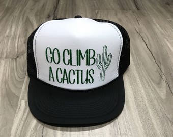 Go Climb A Cactus Trucker Hat Funny Trucker Hats Statement Outdoors Camping Glamping Travel Summer Trucker Hat