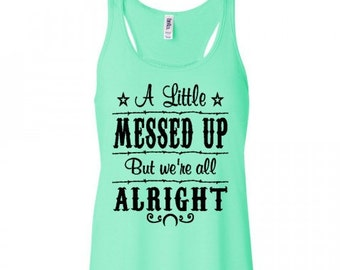 A Little Messed Up But We're All Alright Flowy Tank Top Country Concert Tank