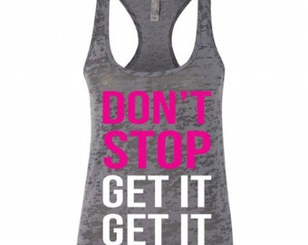 Don't Stop Get It Get It Workout Racerback Tank Top Running Runner Workout Tank