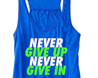 Never Give Up Never Give In Flowy Workout Tank Gym Tank Fitness