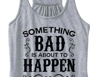 Something Bad Is About To Happen Flowy Tank Top Women's Flowy Tank Country Concert Tank