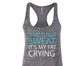 That's Not Sweat It's My Fat Crying Workout Racerback Tank Top Running Runner