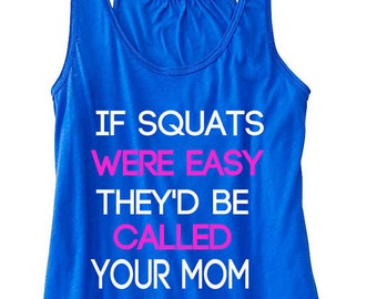 If Squats Were Easy They'd Be Called Your Mom Flowy Tank Top Women's Flowy Tank Workout Tank Tank Top