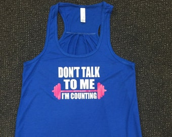 Don't Talk To Me I'm Counting Flowy Tank Top Women's Flowy Tank Workout Funny Tank Top