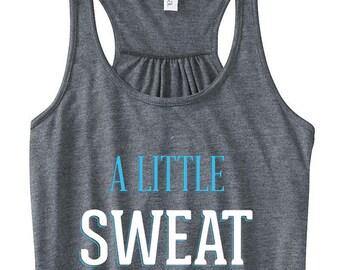 A Little Sweat Never Hurt Nobody Flowy Workout Tank Gym Tank Fitness