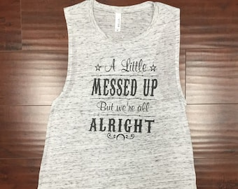 A Little Messed Up But We're All Alright Muscle Tank Top Country Concert Tank
