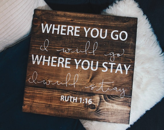 Where you go, I will go, Ruth 1:16, bible wood sign, Wedding reception, hand painted wood sign, print, wall art, wedding gift, wedding sign