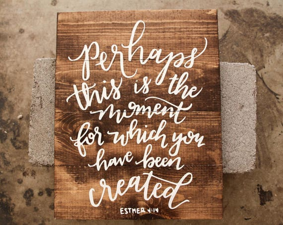 Perhaps this is the moment for which you have been created. Esther 4:14 Pallet wood sign custom bible scripture quote nursery wedding gift