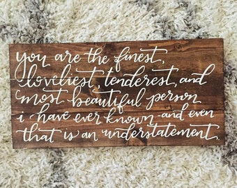 F. Scott Fitzgerald quote You are the Finest, Loveliest, Tenderest, and Most Beautiful Person I Have Ever Known, wooden sign, wall art, gift