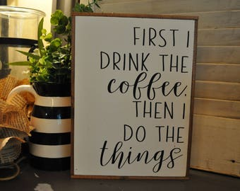 First I drink the coffee....