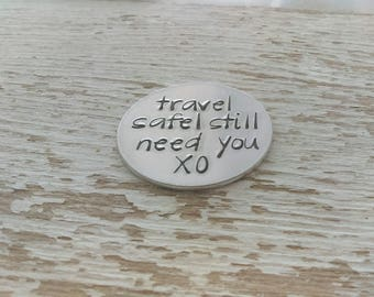 Travel safe token, gift for dad, be safe token, travel safe i still need you
