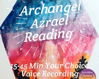 Archangel Azrael Reading 15-45 Mins Your Choice, Voice Recording,   Angel Reading,  Love Reading, Past Over Loved Ones, Soul History Reading