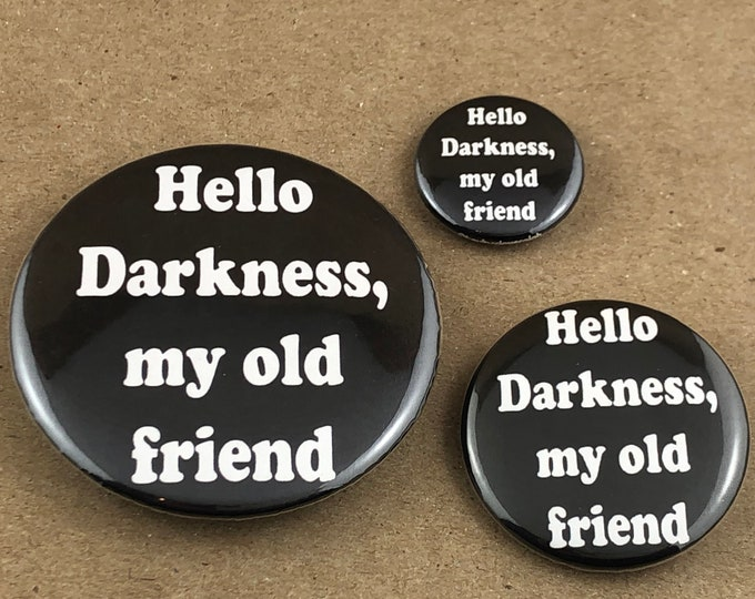 """Featured listing image: Hello Darkness 1"""", 1.5"""", or 2.5"""" Button or Bottle Opener"""