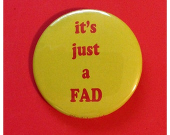 It's Just A Fad Colors Button or Bottle Opener