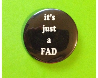 It's Just A Fad Button or Bottle Opener