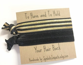 To Have And To Hold Your Hair Back Bachelorette Party Hair Tie Favor - Hair Tie Bracelet - Bridesmaid Hair Tie - Bridesmaid Gift