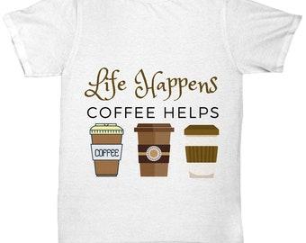 Life Happens Coffee Helps, Coffee Gifts, Coffee Shirts, Life, Happiness