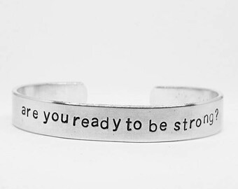 Are you ready to be strong? BTVS fandom hand stamped aluminum Buffy the Vampire Slayer cuff