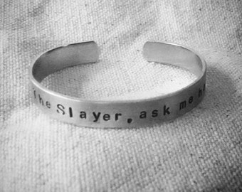 I'm The Slayer, ask me how! BTVS fandom hand stamped aluminum Buffy the Vampire Slayer cuff