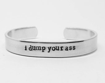 """I dump your ass: Stranger  Things Season 3 inspired unisex fandom aluminum 6"""" cuff bracelet"""