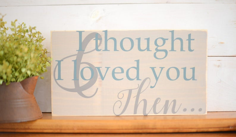 And I Thought I Loved You Then Romantic Sign Valentine Gift Etsy
