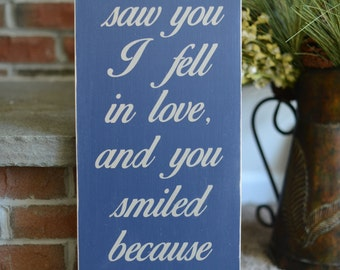 When I Saw You I Fell In Love and You Smiled Because You Knew - Wedding Sign - Bridal Shower Gift - Anniversary Gift - Gift For My Wife