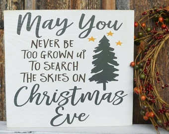 Christmas Eve Sign - Christmas Decor - Christmas Display- May You Never Be Too Old to Search the Skies on Christmas Eve Wood Sign