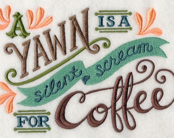 A Yawn is a Silent Scream for Coffee - Embroidered Flour Sack Hand/Dish Towel