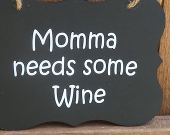 Signs with sayings, wine signs, gifts for mothers, gifts for women, Momma needs some wine,wine decor, alcohol signs, funny signs, wine items