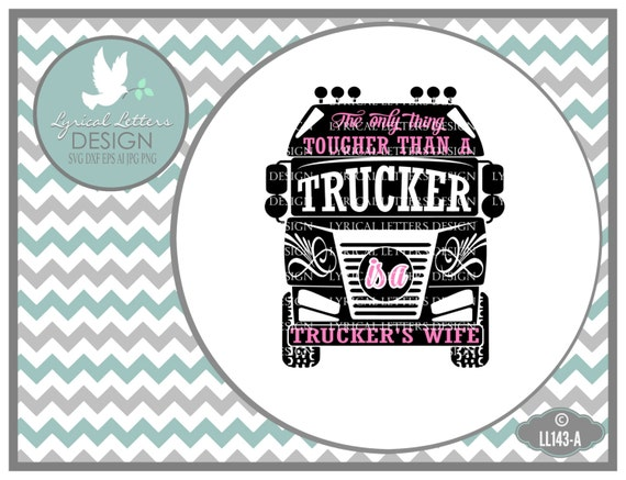 Only Thing Tougher Than A Trucker Trucker S Wife Ll143 A Etsy