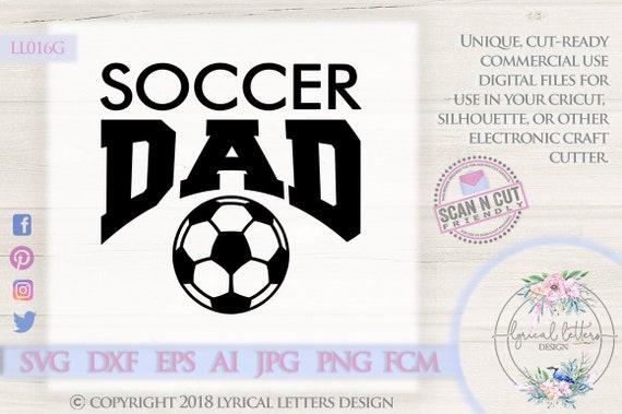 Soccer Dad Sports Svg Ll016 G Svg Dxf Fcm Ai Eps Png Jpg Etsy