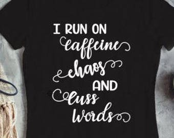 I run on Caffeine, Chaos and Cuss words - Instant DOWNLOAD - svg, png, pdf, silhouette