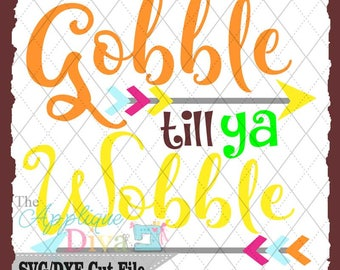 Thanksgiving Fall Gobble Till You Wobble SVG DXF File