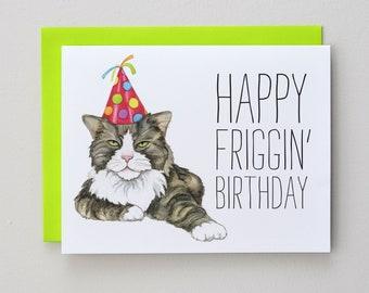 Happy Friggin Birthday / Funny Cat Card