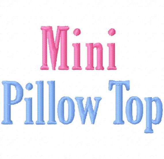 Mini Pillow Top -  5in  (half inch) - Machine Embroidery Font - BUY 2 get 1  FREE - Mini Fonts
