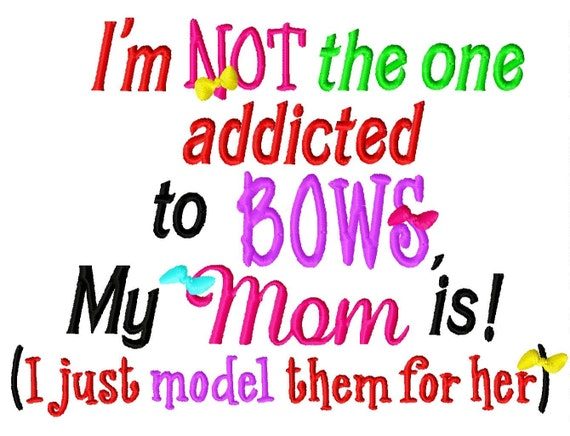 I M Not The One Addicted To Bows My Mom Is I Just Model Etsy