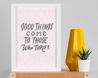 Good Things Come to Those Who Thrift -Art Print 5x7