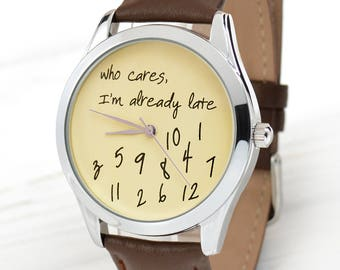 Gift for Women | Girlfriend Gift | Friend Gift | Beige Who Cares, I'm Already Late Watch | Mens Watch | Funny Gift for Him | FREE SHIPPING