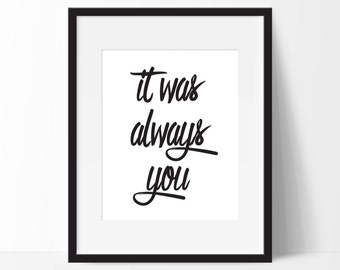 It Was Always You, Typography Print. 8x10 on A4 Archival Matte Paper.