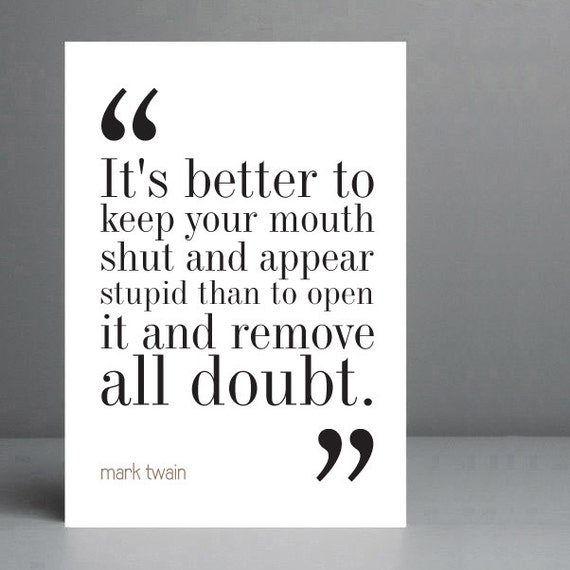 Mark Twain Quote Better To Keep Your Mouth Shut Typography Print 8x10 On A4 Archival Matte Paper Christmas Gift Idea