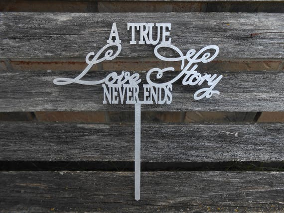 A True Love Story Never Ends Cake Topper. Silver OR Gold. Laser Cut. Custom Orders Welcome. Wedding, Anniversary, Engagement, Shower